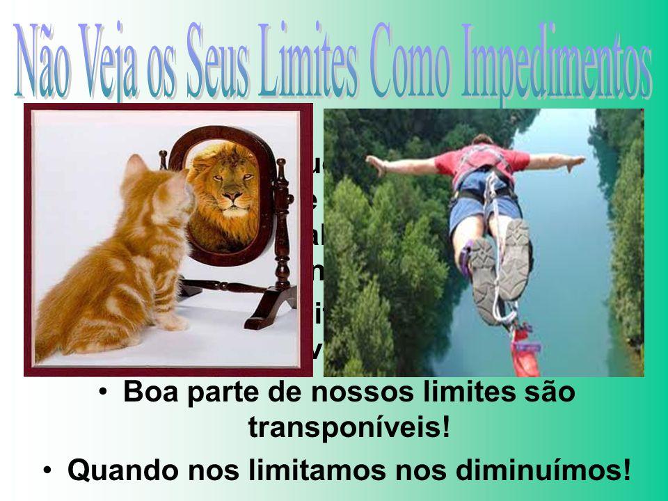 Não Veja os Seus Limites Como Impedimentos