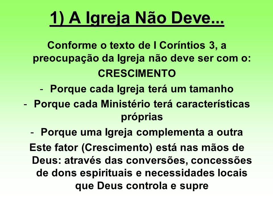 1) A Igreja Não Deve... Conforme o texto de I Coríntios 3, a preocupação da Igreja não deve ser com o: