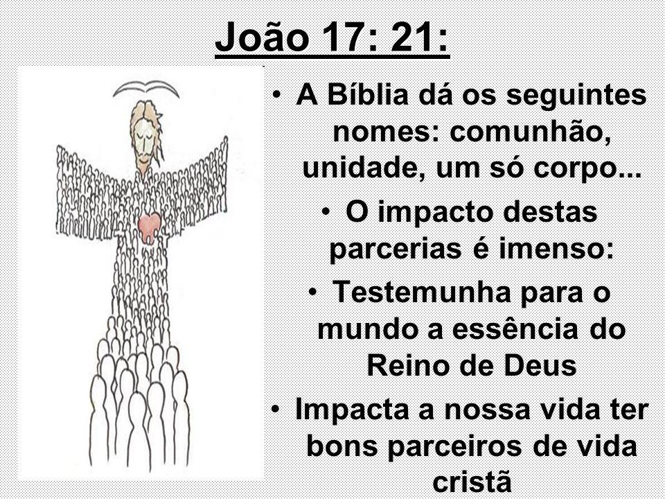 João 17: 21:A Bíblia dá os seguintes nomes: comunhão, unidade, um só corpo... O impacto destas parcerias é imenso:
