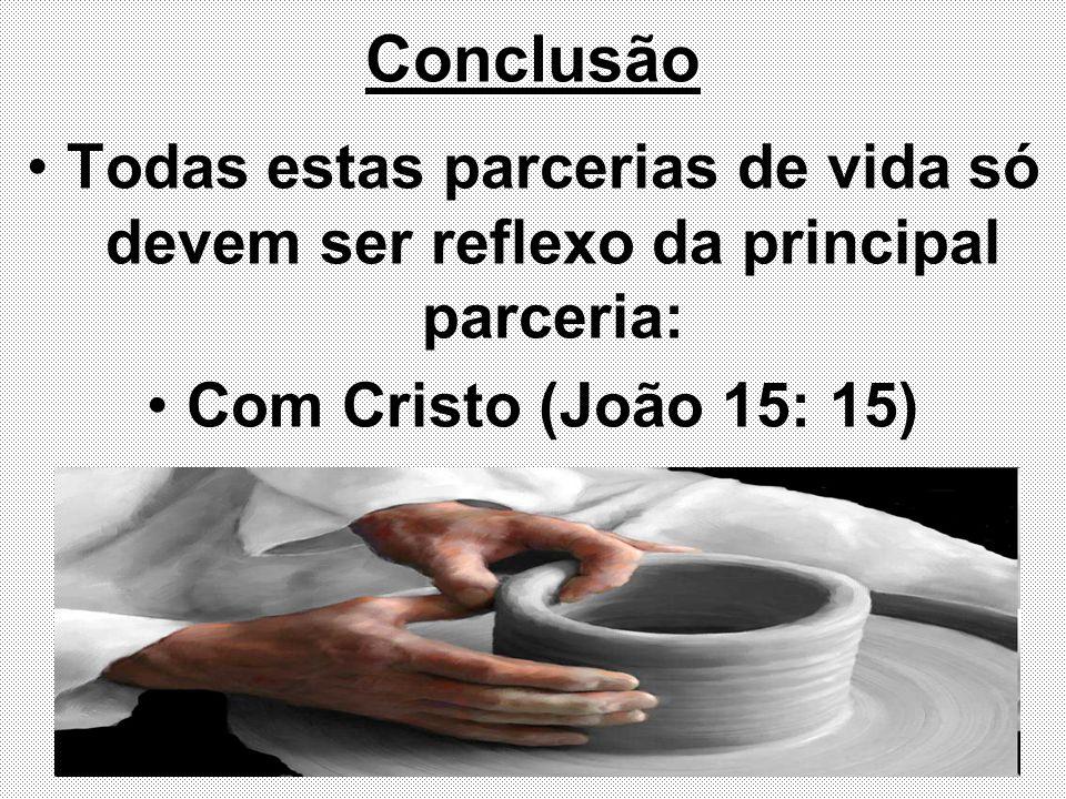 ConclusãoTodas estas parcerias de vida só devem ser reflexo da principal parceria: Com Cristo (João 15: 15)