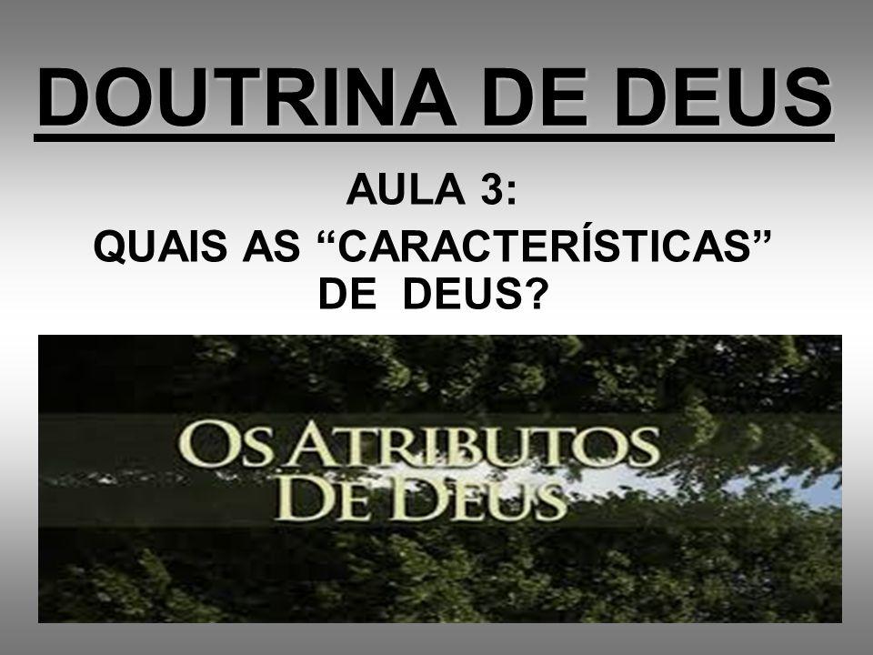 AULA 3: QUAIS AS CARACTERÍSTICAS DE DEUS