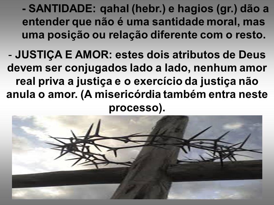 - SANTIDADE: qahal (hebr. ) e hagios (gr