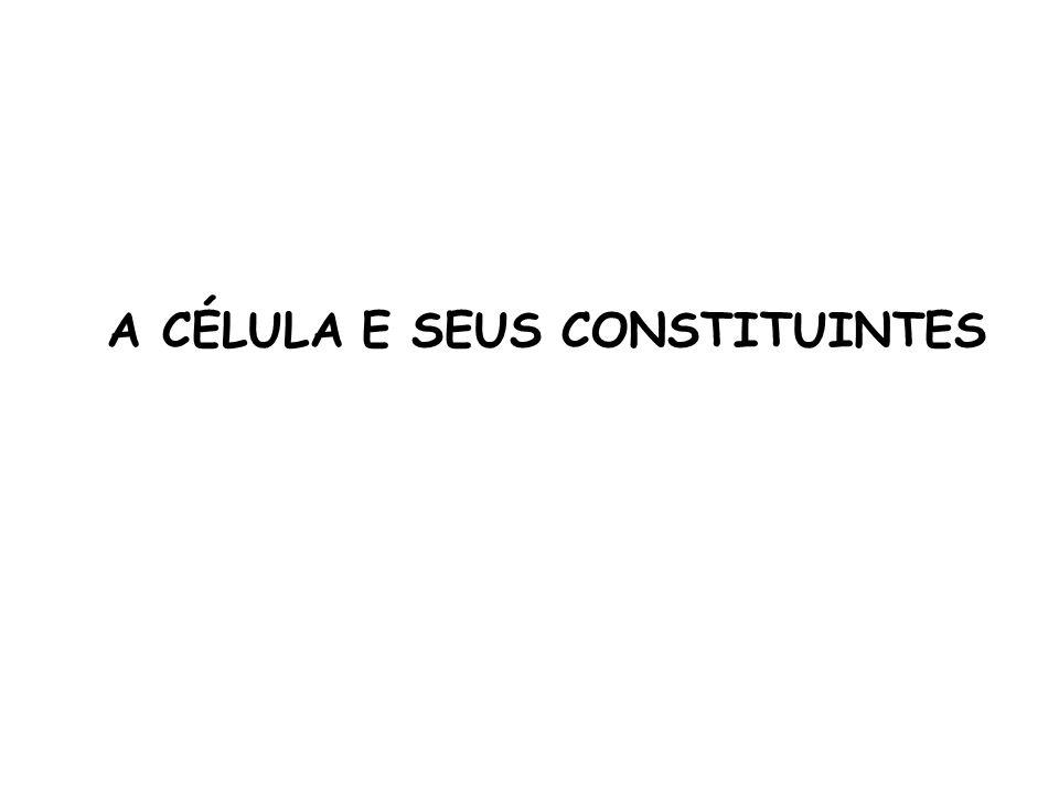 A CÉLULA E SEUS CONSTITUINTES