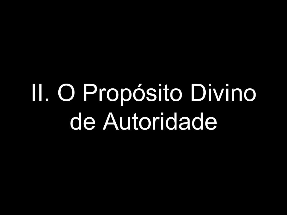 II. O Propósito Divino de Autoridade