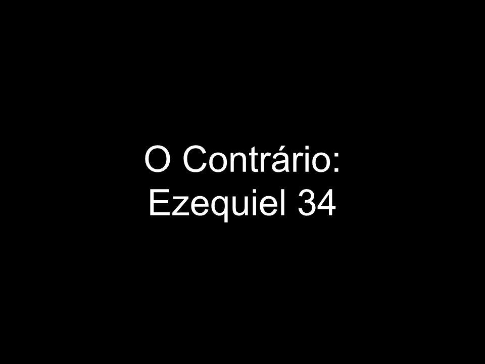 O Contrário: Ezequiel 34