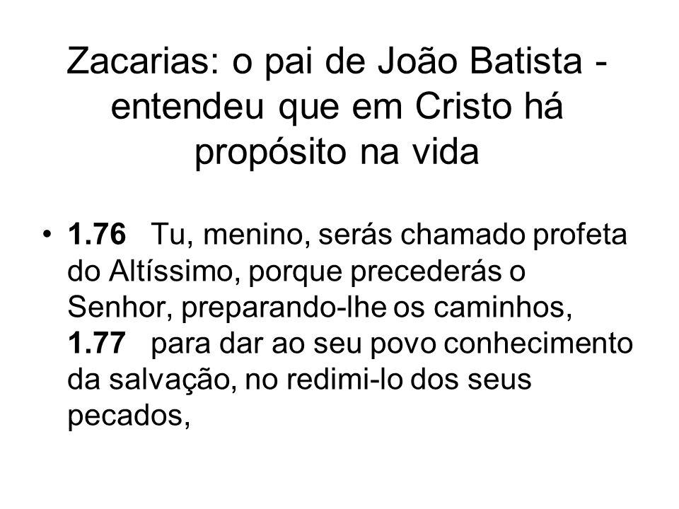 Zacarias: o pai de João Batista - entendeu que em Cristo há propósito na vida