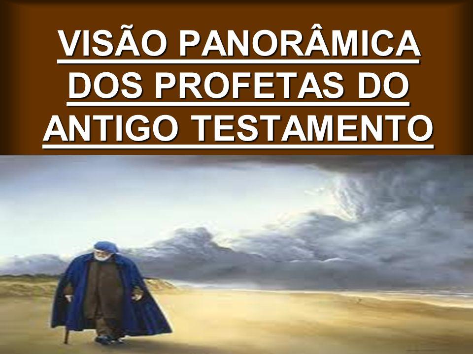 VISÃO PANORÂMICA DOS PROFETAS DO ANTIGO TESTAMENTO