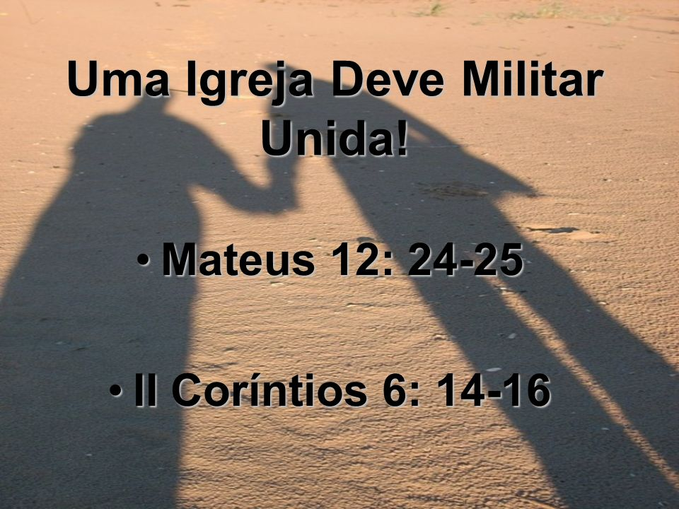 Uma Igreja Deve Militar Unida!