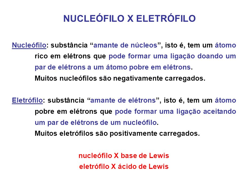 nucleófilo X base de Lewis eletrófilo X ácido de Lewis