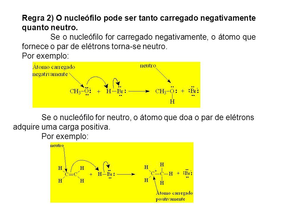 Regra 2) O nucleófilo pode ser tanto carregado negativamente quanto neutro.