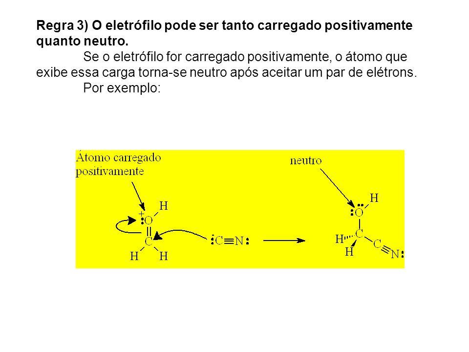 Regra 3) O eletrófilo pode ser tanto carregado positivamente quanto neutro.