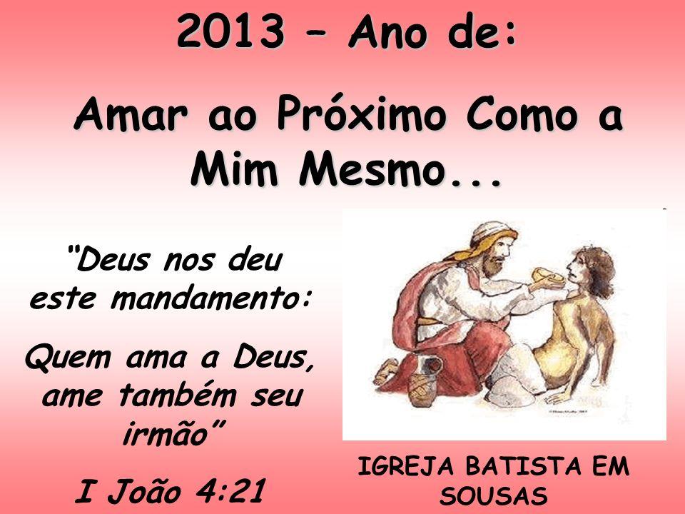 2013 – Ano de: Amar ao Próximo Como a Mim Mesmo...