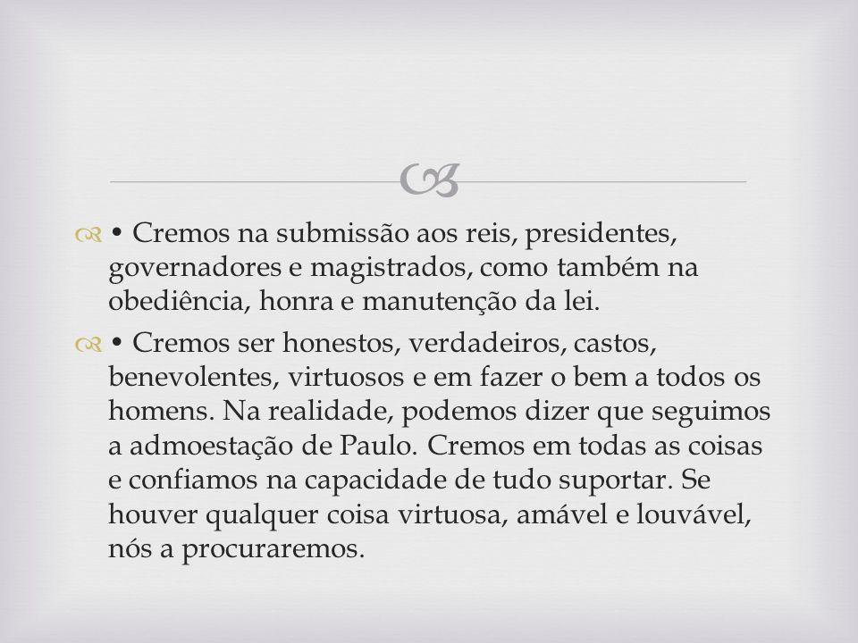 • Cremos na submissão aos reis, presidentes, governadores e magistrados, como também na obediência, honra e manutenção da lei.
