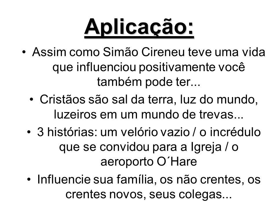 Aplicação: Assim como Simão Cireneu teve uma vida que influenciou positivamente você também pode ter...