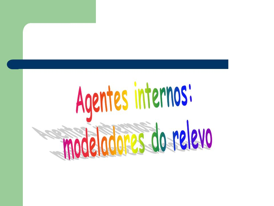 Agentes internos: modeladores do relevo