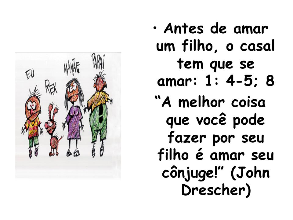 Antes de amar um filho, o casal tem que se amar: 1: 4-5; 8