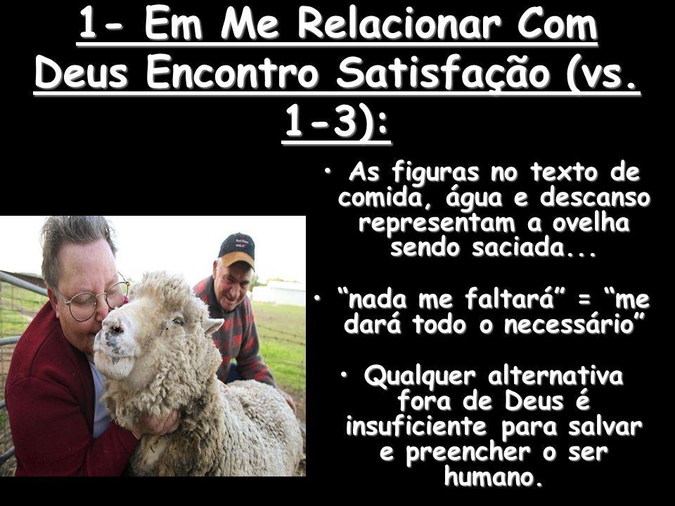 1- Em Me Relacionar Com Deus Encontro Satisfação (vs. 1-3):