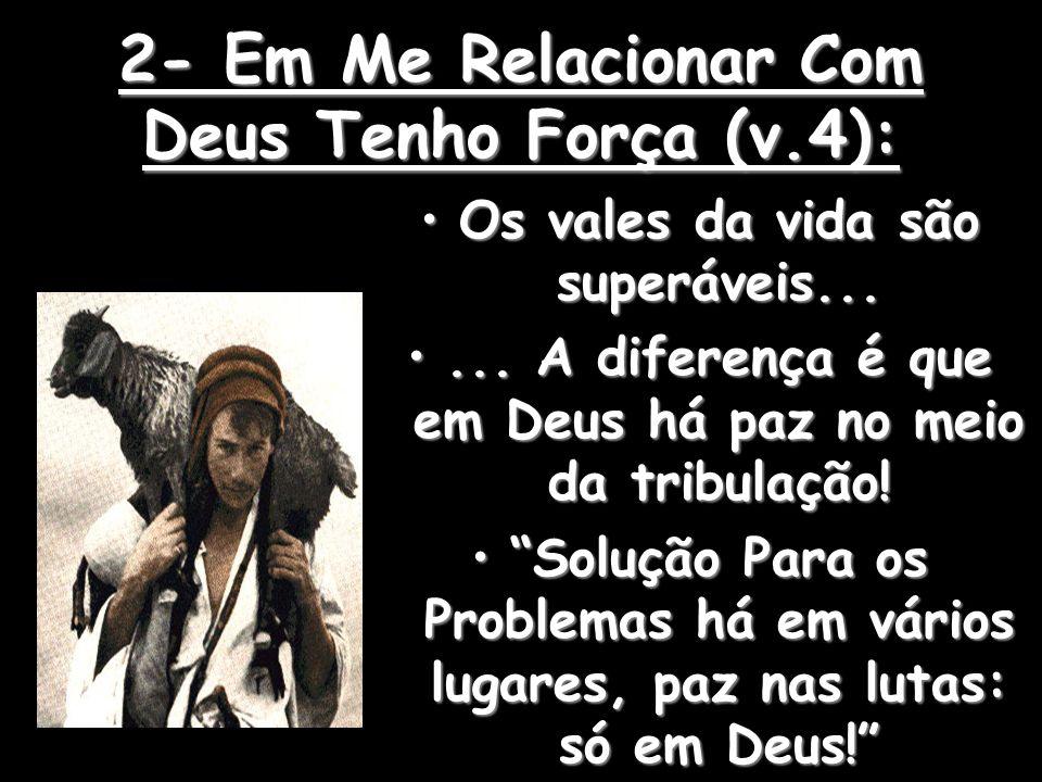 2- Em Me Relacionar Com Deus Tenho Força (v.4):