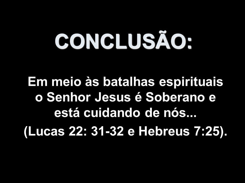 CONCLUSÃO: Em meio às batalhas espirituais o Senhor Jesus é Soberano e está cuidando de nós...