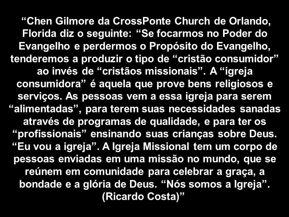 Chen Gilmore da CrossPonte Church de Orlando, Florida diz o seguinte: Se focarmos no Poder do Evangelho e perdermos o Propósito do Evangelho, tenderemos a produzir o tipo de cristão consumidor ao invés de cristãos missionais .