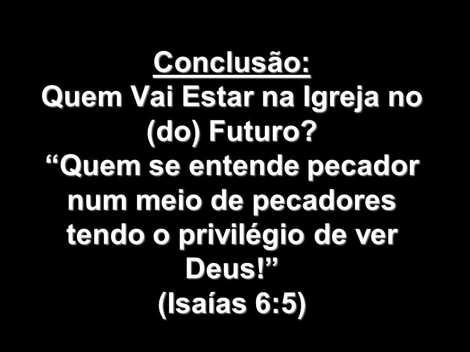 Conclusão: Quem Vai Estar na Igreja no (do) Futuro
