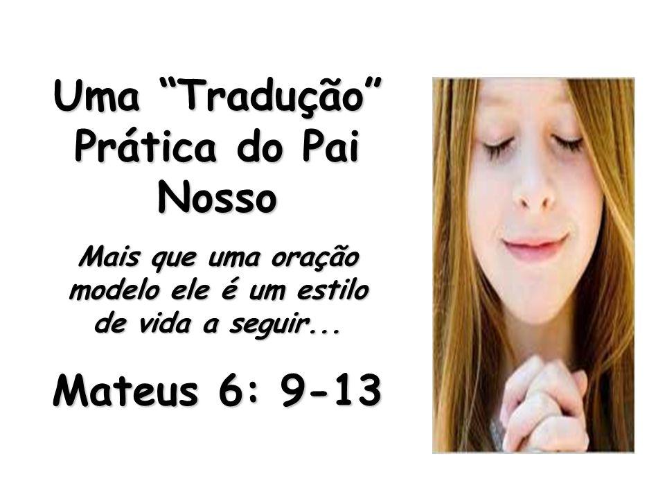 Uma Tradução Prática do Pai Nosso Mateus 6: 9-13