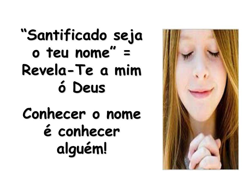 Santificado seja o teu nome = Revela-Te a mim ó Deus