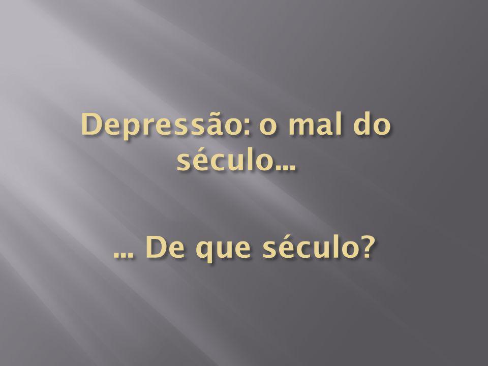 Depressão: o mal do século...