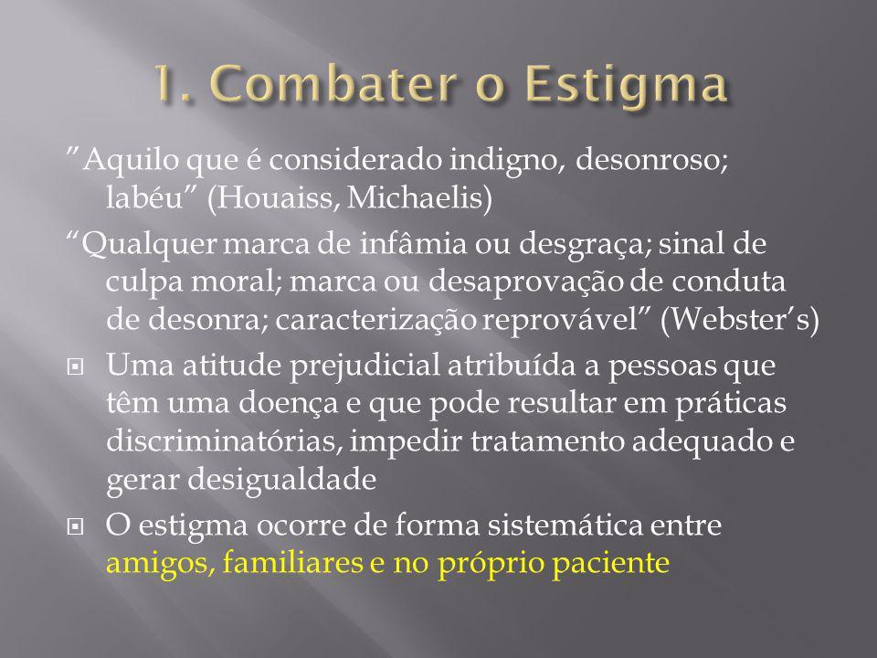 1. Combater o Estigma Aquilo que é considerado indigno, desonroso; labéu (Houaiss, Michaelis)