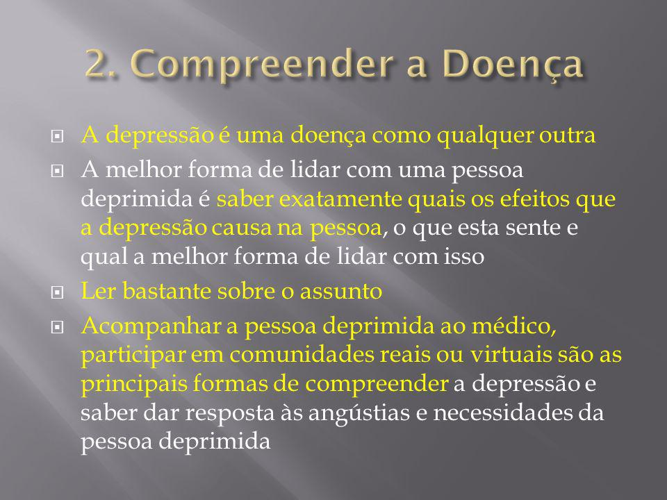 2. Compreender a Doença A depressão é uma doença como qualquer outra