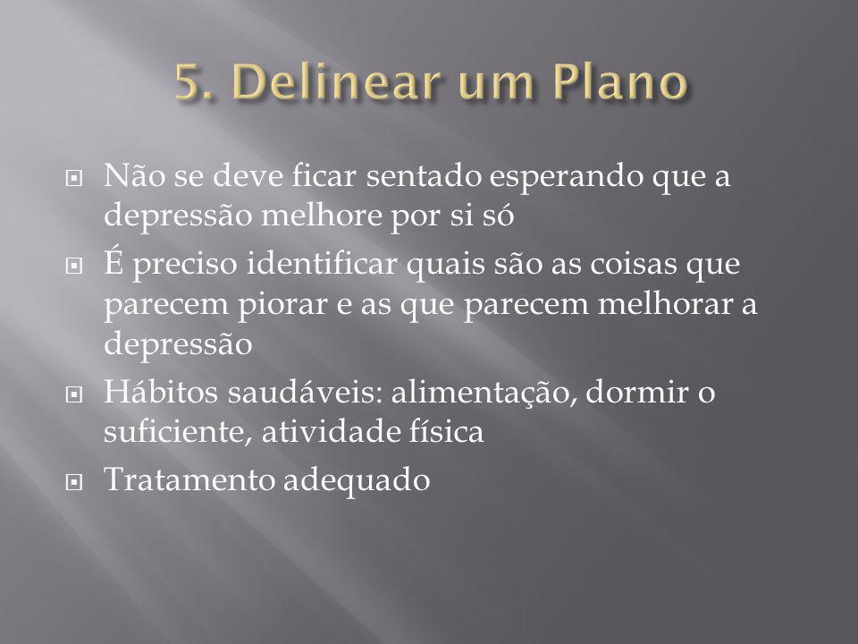 5. Delinear um PlanoNão se deve ficar sentado esperando que a depressão melhore por si só.
