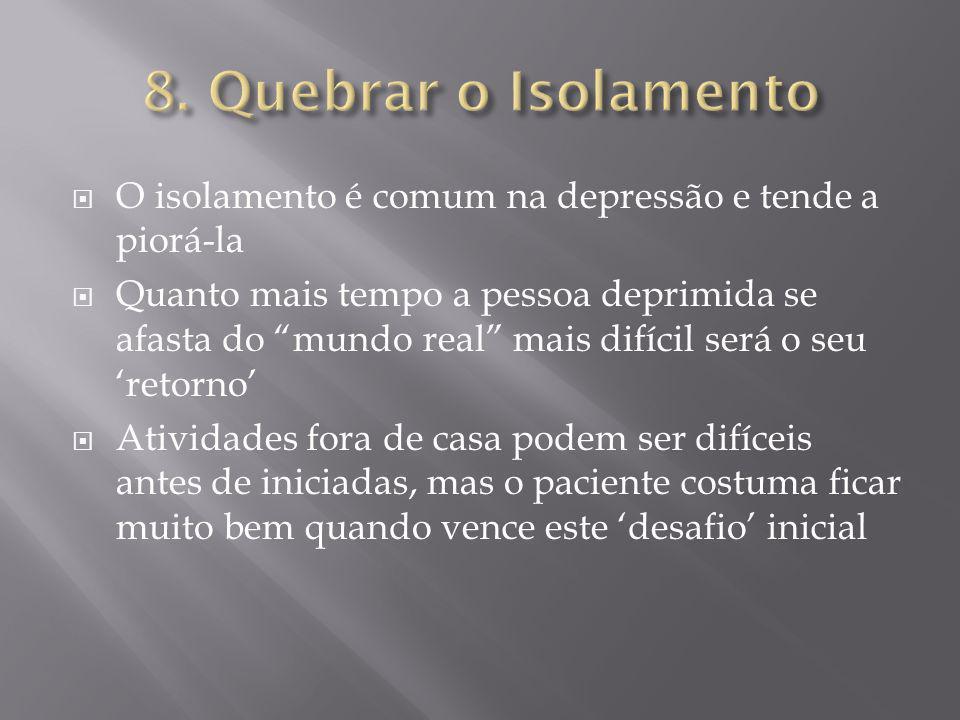 8. Quebrar o Isolamento O isolamento é comum na depressão e tende a piorá-la.