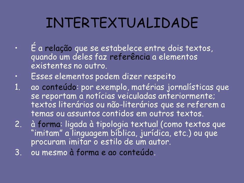 INTERTEXTUALIDADE É a relação que se estabelece entre dois textos, quando um deles faz referência a elementos existentes no outro.