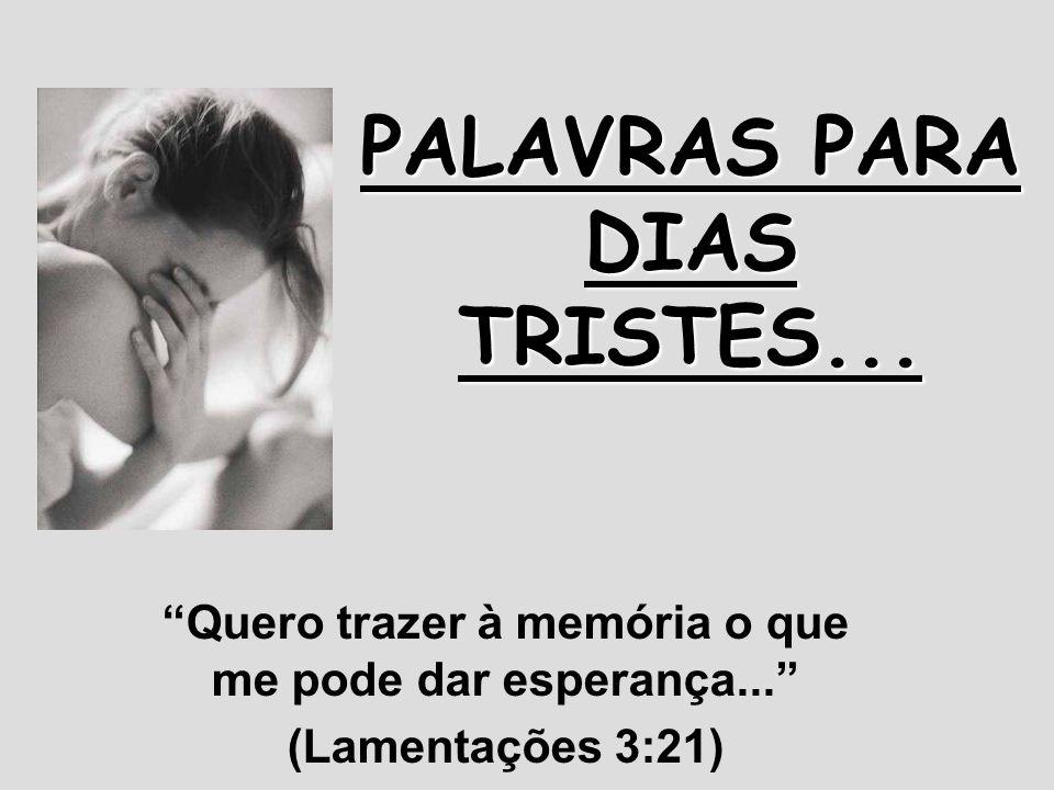 PALAVRAS PARA DIAS TRISTES...