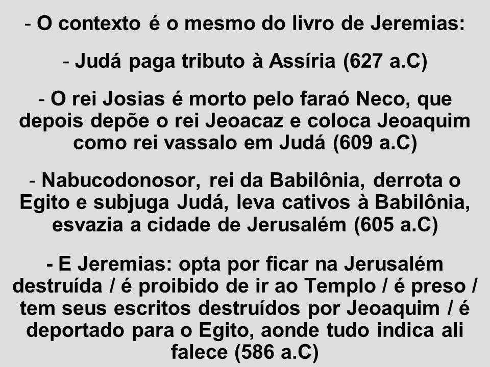 O contexto é o mesmo do livro de Jeremias: