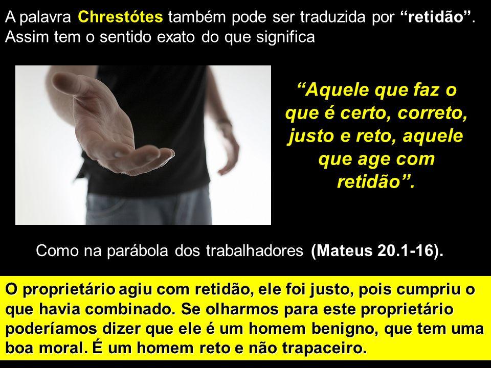 A palavra Chrestótes também pode ser traduzida por retidão