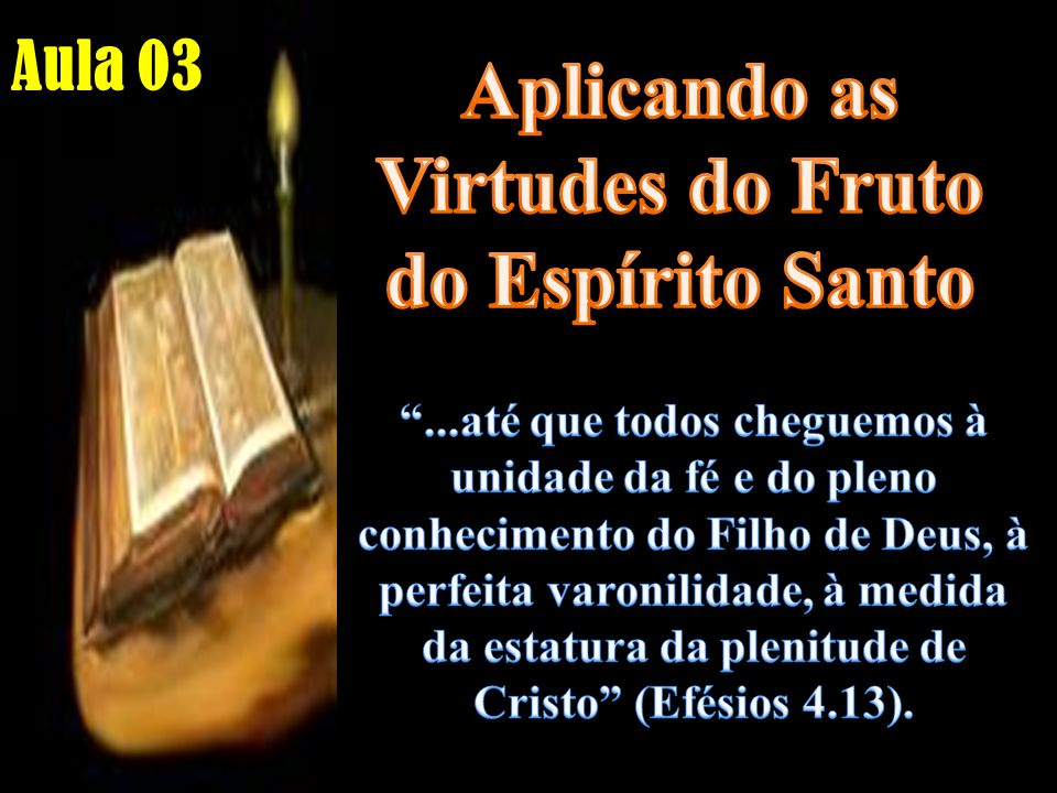 Aplicando as Virtudes do Fruto do Espírito Santo