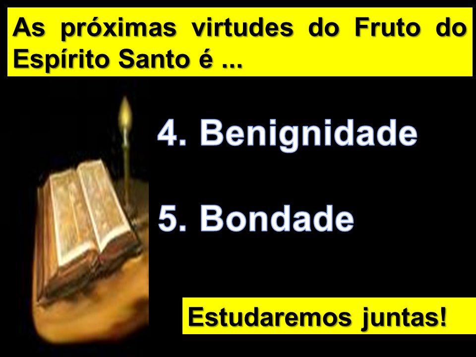 As próximas virtudes do Fruto do Espírito Santo é ...