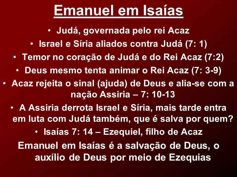 Emanuel em Isaías Judá, governada pelo rei Acaz. Israel e Síria aliados contra Judá (7: 1) Temor no coração de Judá e do Rei Acaz (7:2)