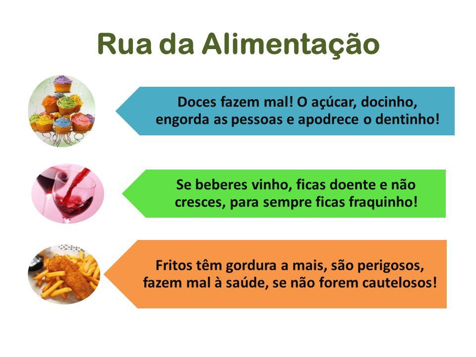 Rua da Alimentação Doces fazem mal! O açúcar, docinho, engorda as pessoas e apodrece o dentinho!