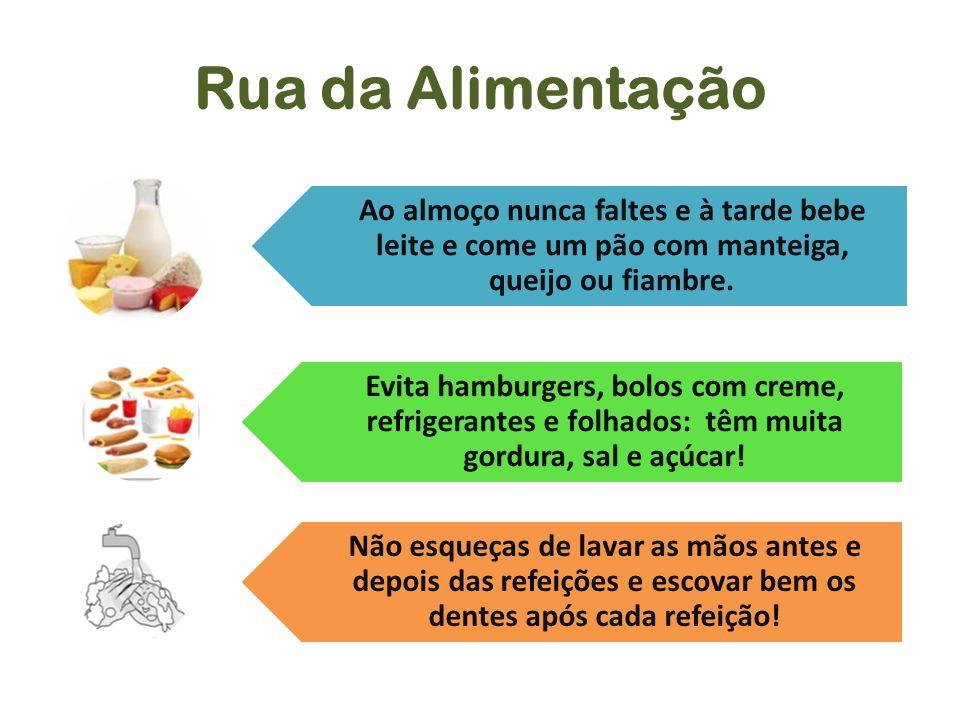 Rua da Alimentação Ao almoço nunca faltes e à tarde bebe leite e come um pão com manteiga, queijo ou fiambre.