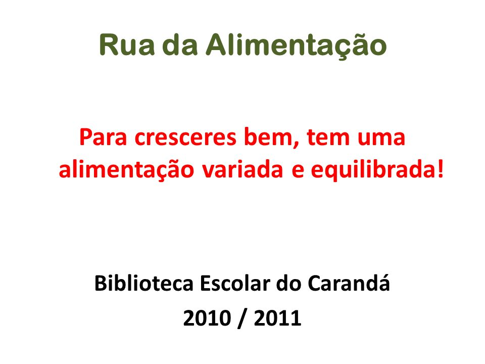 Rua da AlimentaçãoPara cresceres bem, tem uma alimentação variada e equilibrada! Biblioteca Escolar do Carandá.