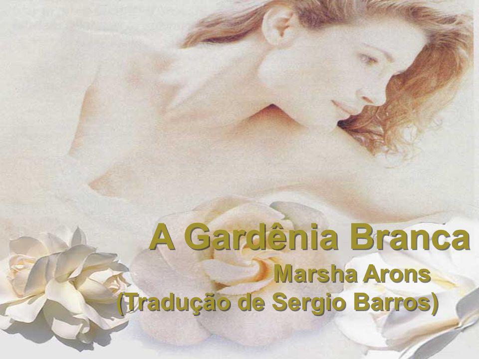 A Gardênia Branca Marsha Arons (Tradução de Sergio Barros)