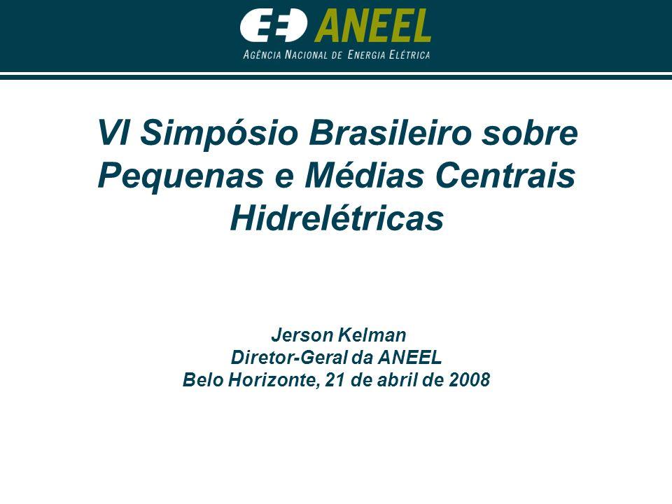 VI Simpósio Brasileiro sobre Pequenas e Médias Centrais Hidrelétricas Jerson Kelman Diretor-Geral da ANEEL Belo Horizonte, 21 de abril de 2008