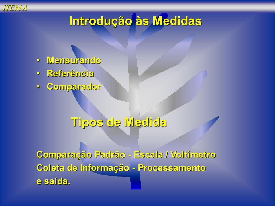 Introdução às Medidas Tipos de Medida Mensurando Referência Comparador