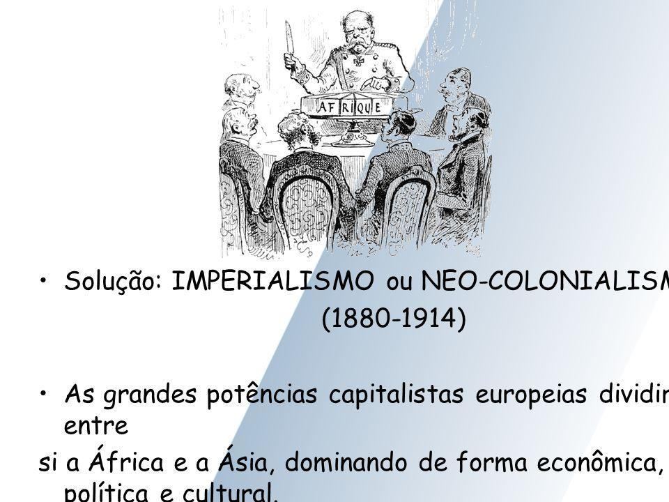 Solução: IMPERIALISMO ou NEO-COLONIALISMO