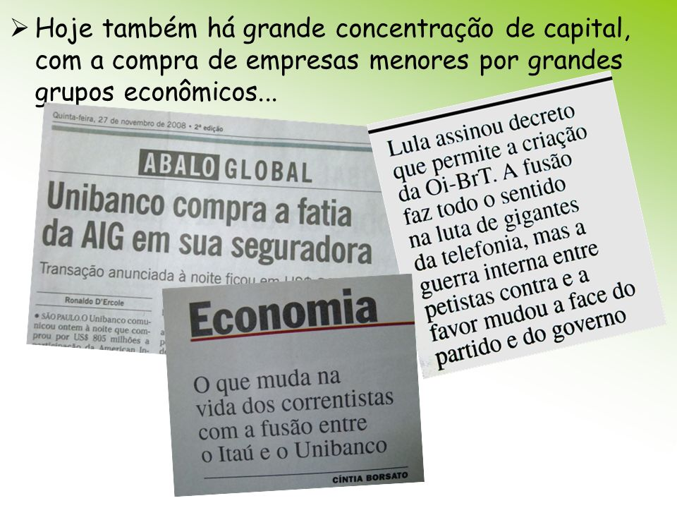 Hoje também há grande concentração de capital, com a compra de empresas menores por grandes grupos econômicos...