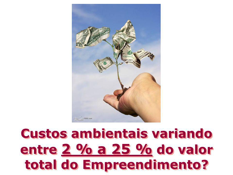 Custos ambientais variando entre 2 % a 25 % do valor total do Empreendimento