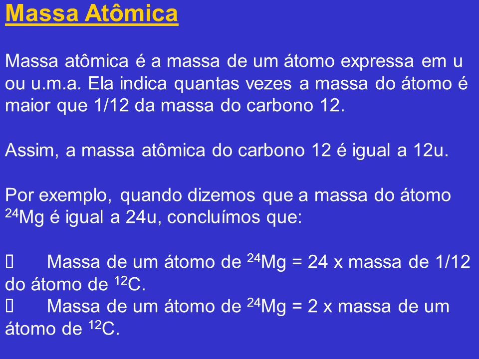 Massa Atômica Massa atômica é a massa de um átomo expressa em u ou u.m.a.