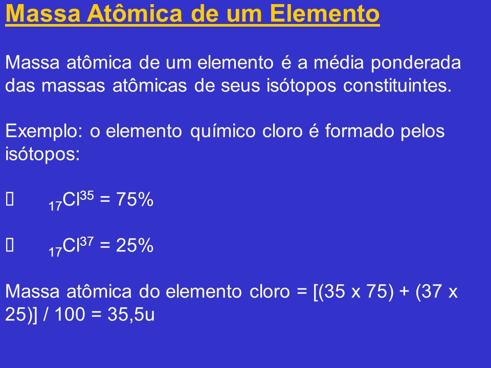 Massa Atômica de um Elemento Massa atômica de um elemento é a média ponderada das massas atômicas de seus isótopos constituintes.